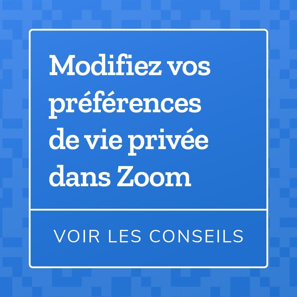 Modifier vos préférences de vie privée dans Zoom : voir les conseils